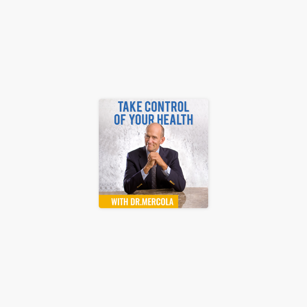 Dr. Joseph Mercola - Take Control of Your Health: 1986: The Act - Discussion Between Drs. Andrew Wakefield & Mercola on Apple Podcasts
