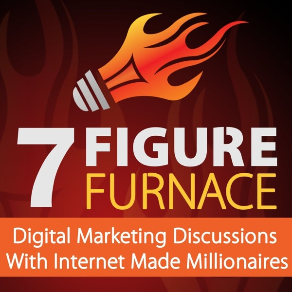 7 Figure Furnace | Digital Marketing Discussions With Internet Made Millionaires