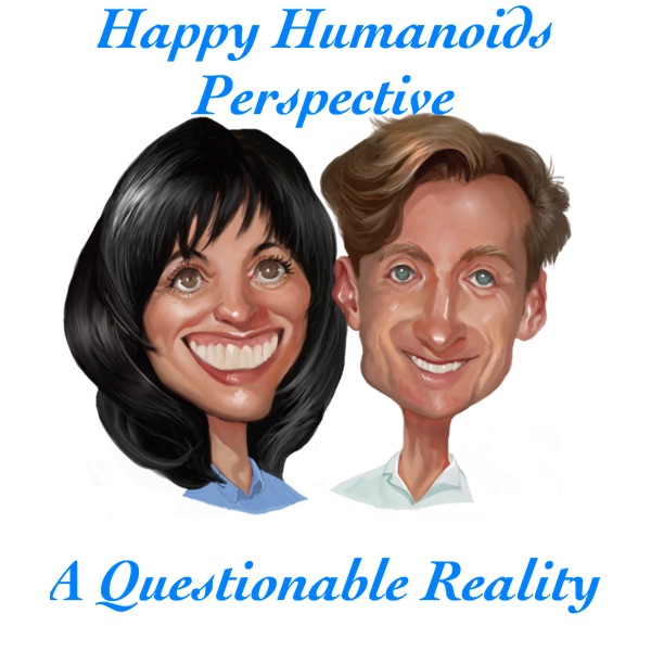 The Happy Humanoids Perspective – A Questionable Reality
