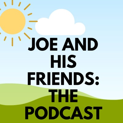 Joe and His Friends Podcast