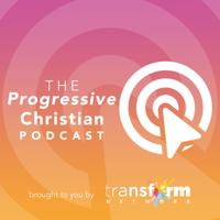 The Transform Network Podcast - A Progressive Christian Podcast podcast