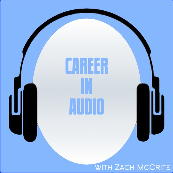 Career In Audio : Chats About Podcasting, Radio And Other Content Creation