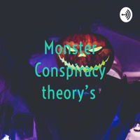 Monster Conspiracy theory's podcast