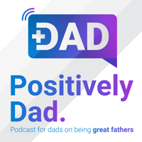 Positively Dad podcast