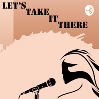 Let's Take It There podcast