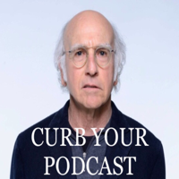 Curb Your Podcast podcast