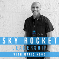SkyRocket Leadership with Mario Hood podcast