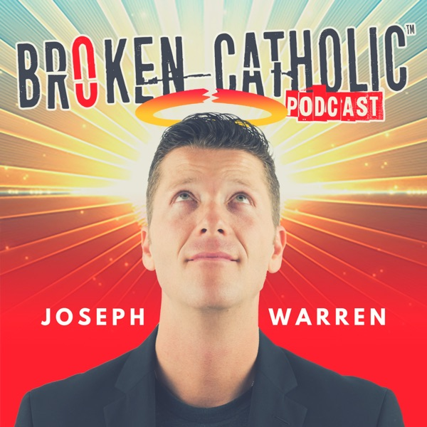 Broken Catholic Christian Podcast with Joseph Warren | Marriage | Parenting | Business | Leadership | Ministry | Spirituality