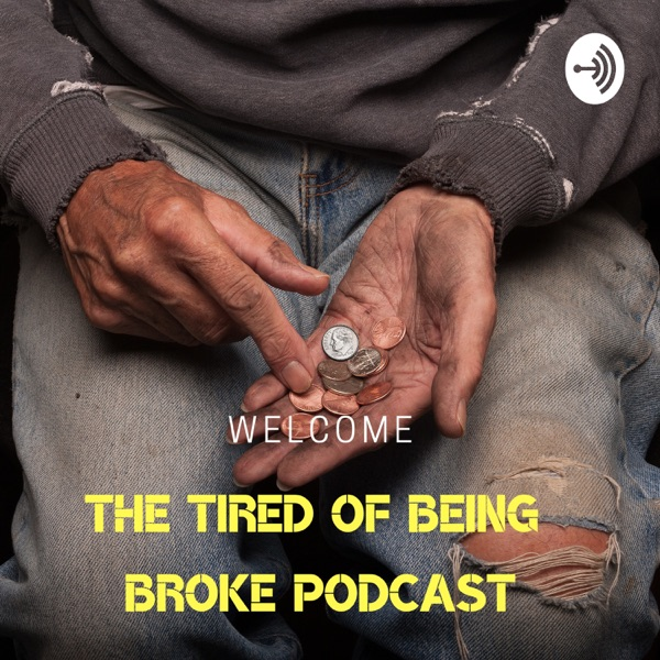 THE TIRED OF BEING BROKE PODCAST
