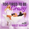 Too Tired To Be Crazy with Violet Benson artwork