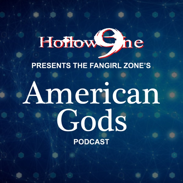 Hollow9ine Presents The FanGirl Zone's American Gods Podcast