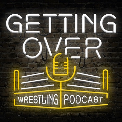 Getting Over: Wrestling Podcast