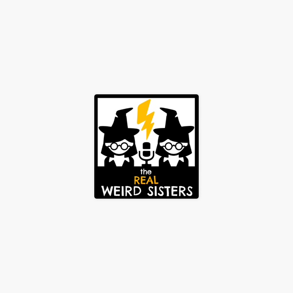 The Real Weird Sisters | A Harry Potter Podcast on Apple Podcasts