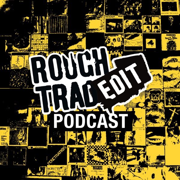Rough Trade Edit Podcast