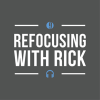 Refocusing with Rick podcast
