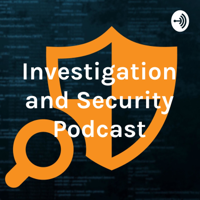 Investigation and Security Podcast podcast