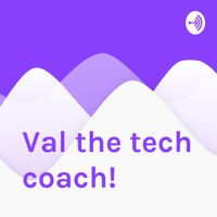 Val the tech coach! podcast