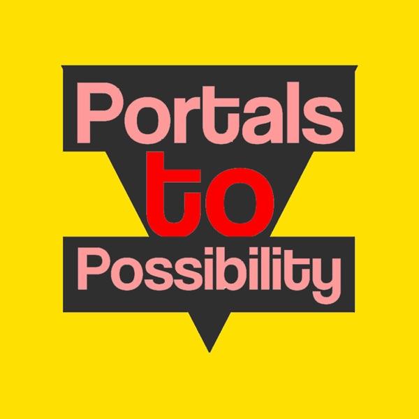 Portals to Possibility