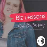 Biz Lessons and Badassery podcast