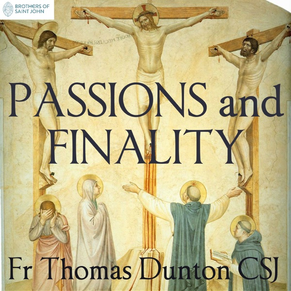 Passions and Finality – THE INSTITUTE OF ST JOHN