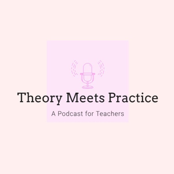 Theory Meets Practice: A Podcast for Teachers