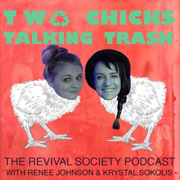 Two Chicks Talking Trash: The Revival Society Podcast