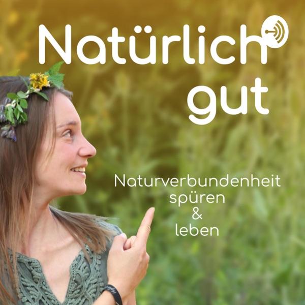Natürlich Gut - Naturverbundenheit spüren und leben