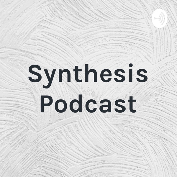 Synthesis Podcast