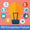 360 Entrepreneur Podcast: The Show for Entrepreneurs, Business-Builders and Small Business Owners artwork