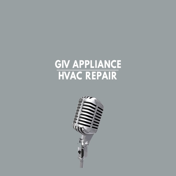 GIV Appliance and HVAC Repair Podcast