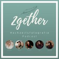 2Gether - Der Hochzeitsfotografie Podcast podcast