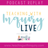 Teaching With Inquiry podcast