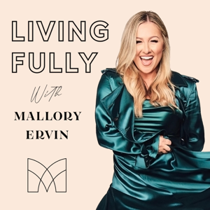Living Fully with Mallory Ervin podcast