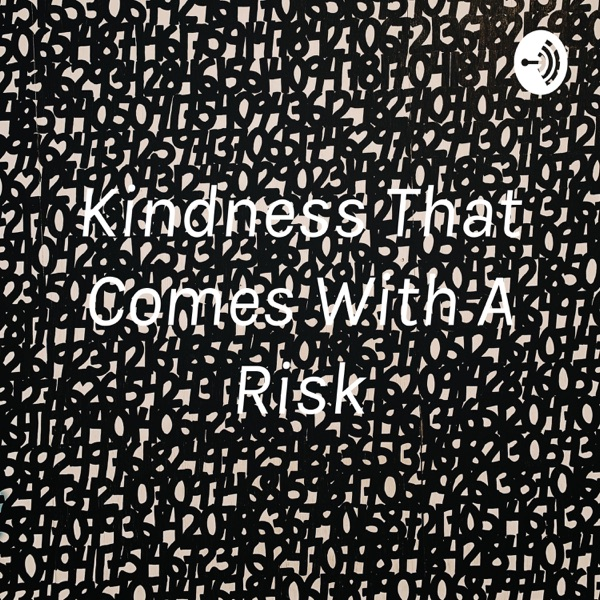 Kindness That Comes With A Risk