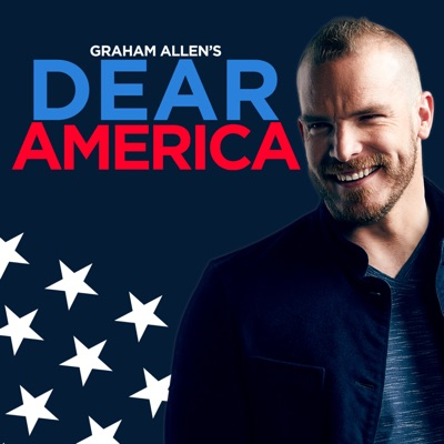 Graham Allen's Dear America Podcast:Graham Allen's Dear America Podcast