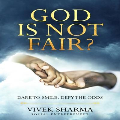 God Is Not Fair?:Vivek Sharma - Social Entrepreneur