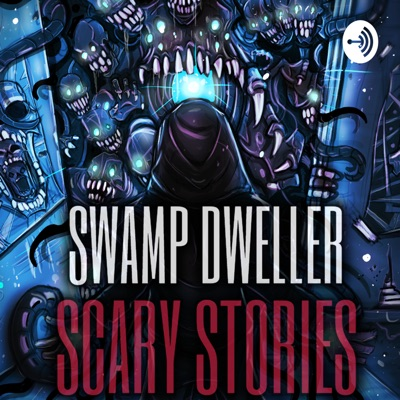 The Dark Swamp: Horror Stories | Swamp Dweller Podcast:Swamp Dweller