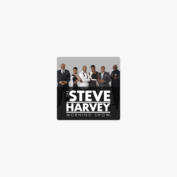 The Steve Harvey Morning Show on Apple Podcasts