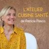 L'Atelier Cuisine Santé de Patricia Piasco
