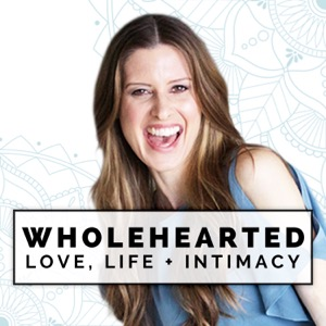 Wholehearted: Love, Life + Intimacy