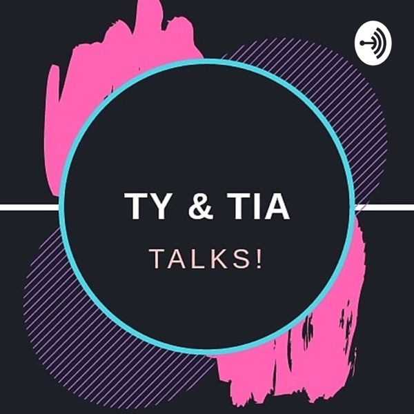 Ty &Tia Talks!