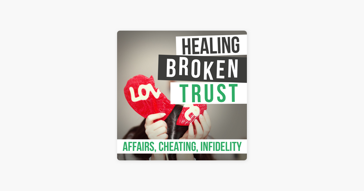 Healing Broken Trust In Your Marriage After Infidelity on