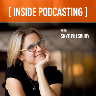 Inside Podcasting:Skye Pillsbury