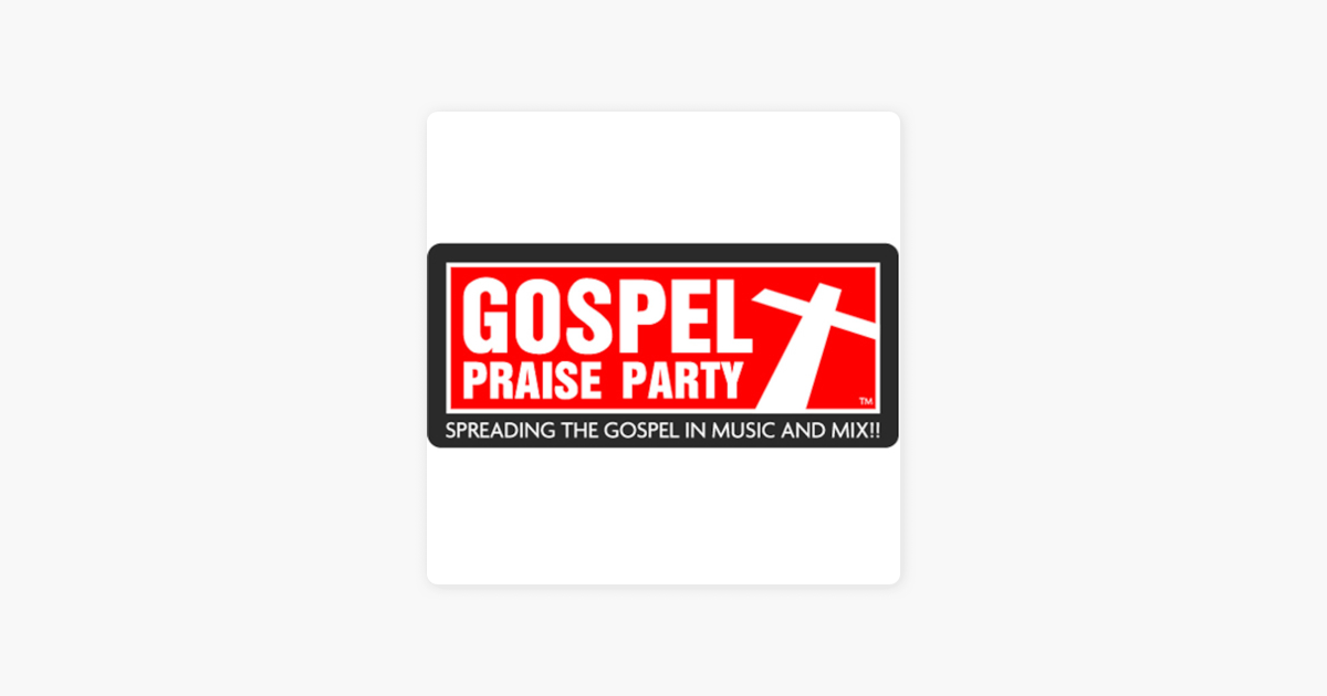 Gospel Praise Party on Apple Podcasts