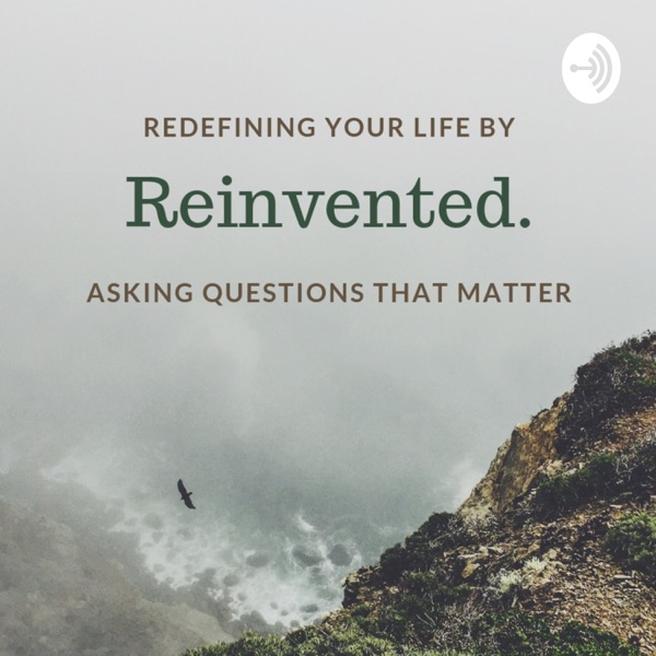 Reinvented | Redefine your life by Asking Questions that Matter