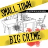 Small Town Big Crime artwork