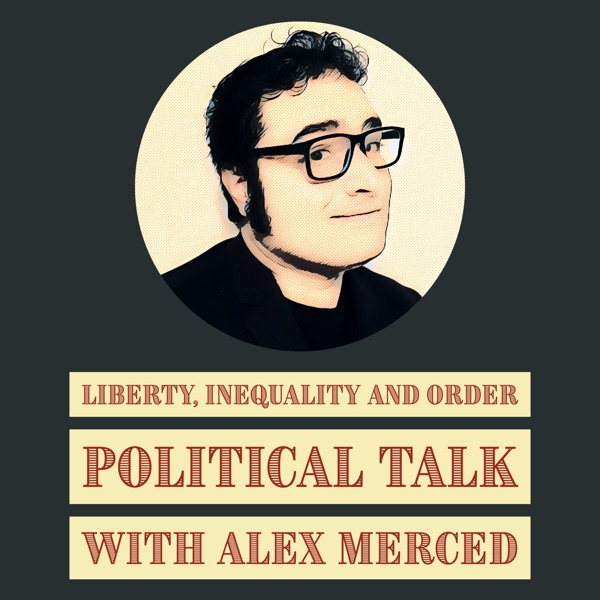 Liberty, Inequality and Order - Politics with Alex Merced