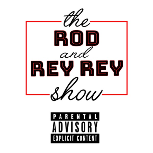 The Rod and Rey Rey Show!