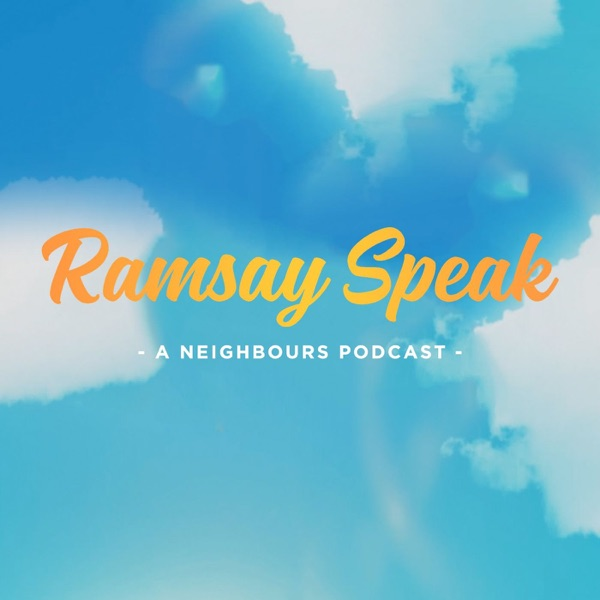 Ramsay Speak - A Neighbours Podcast