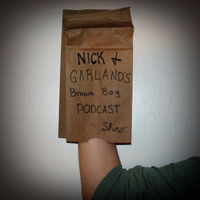 Nick and Garland's Brown Bag Podcast Show podcast